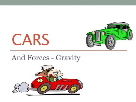 CARS And Forces - Gravity. Non Contact Forces To be able to: AllMostSome Say what is meant by gravity (Level 4) Give examples of forces that don't need.