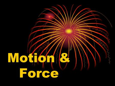 Motion & Force. What is motion? Motion - a change in the position of an object Motion is all around you! It is a dog walking, a car driving, air circulating,