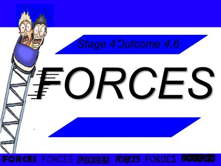 FORCES Outcome 4.6 Stage 4. overview 1) What is a force? Examples of forces Measuring forces 2) Contact forces 3) Non-contact forces 4) Balanced Forces.
