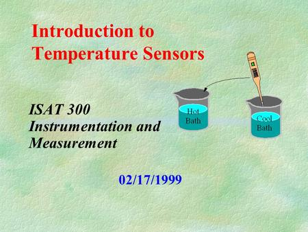 Introduction to Temperature Sensors ISAT 300 Instrumentation and Measurement 02/17/1999.