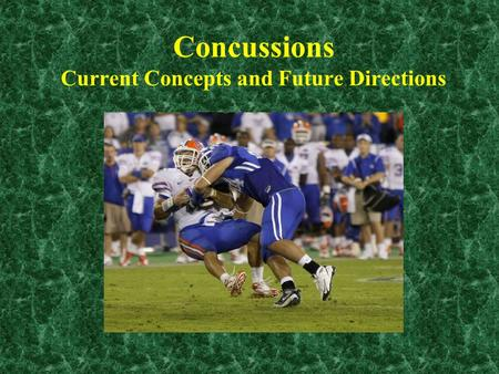 Concussions Current Concepts and Future Directions.