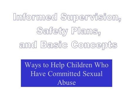 Ways to Help Children Who Have Committed Sexual Abuse.