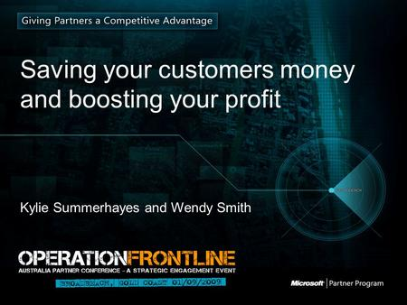 Saving your customers money and boosting your profit Kylie Summerhayes and Wendy Smith.