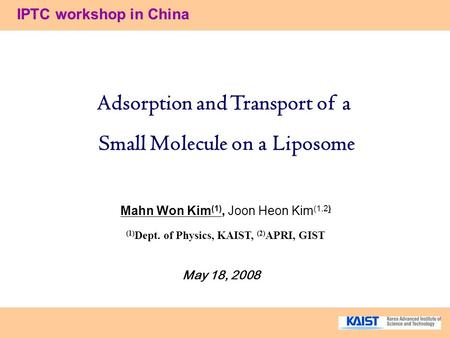 IPTC workshop in China Mahn Won Kim (1), Joon Heon Kim (1,2) (1) Dept. of Physics, KAIST, (2) APRI, GIST Adsorption and Transport of a Small Molecule on.