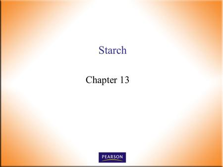 Starch Chapter 13. Introductory Foods, 13 th ed. Bennion and Scheule © 2010 Pearson Higher Education, Upper Saddle River, NJ 07458. All Rights Reserved.