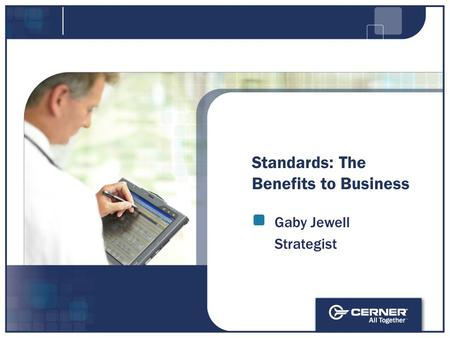 Standards: The Benefits to Business Gaby Jewell Strategist.