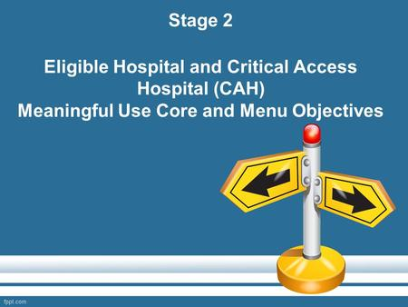 Stage 2 Eligible Hospital and Critical Access Hospital (CAH) Meaningful Use Core and Menu Objectives.