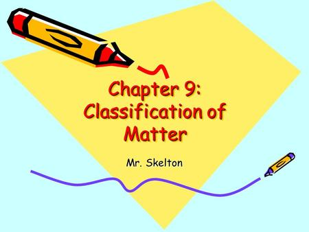 Chapter 9: Classification of Matter