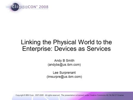 Copyright © IBM Corp., 2007-2008. All rights reserved. The presentation is licensed under Creative Commons Att. Nc Nd 2.5 license. Linking the Physical.