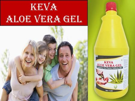 Keva Aloe Vera gel.  Scientifically proved  No side effects  No Artificial Color  No Artificial Flavor  100% Sugar free  No added water  Not made.