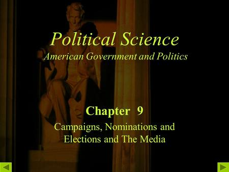 Political Science American Government and Politics Chapter 9 Campaigns, Nominations and Elections and The Media.