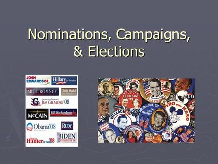 Nominations, Campaigns, & Elections. Elections ► Elections are the process through which power in government changes hands. ► Elections bestow legitimacy.