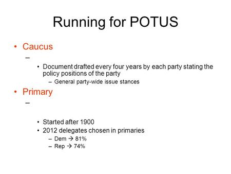 Running for POTUS Caucus – Document drafted every four years by each party stating the policy positions of the party –General party-wide issue stances.