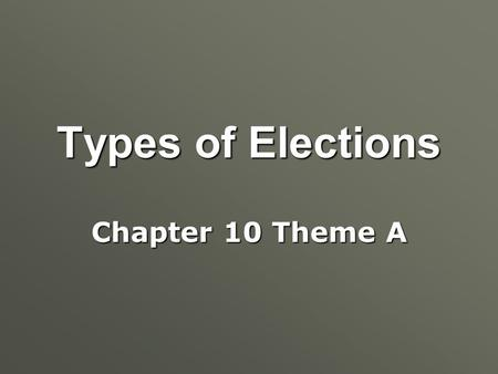 Types of Elections Chapter 10 Theme A. Introduction to Elections  What are the 2 phases of all types of elections?  What are the steps in getting nominated?