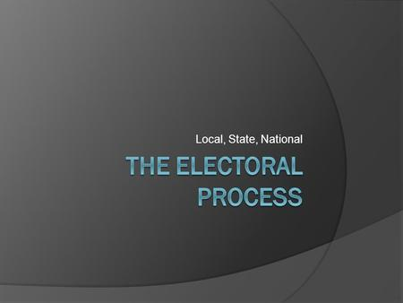 Local, State, National. The nomination process-two party system  Self-announcement Individuals that state they are running for a particular office ○