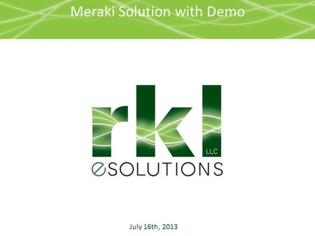 "Meraki Solution with Demo July 16th, 2013. Overview Who is Meraki? What's so great about Meraki? Wait, ""cloud-controller""? I don't know about that. How."