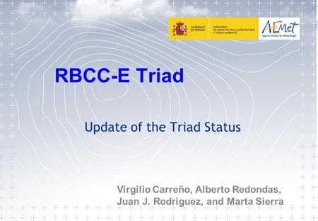 RBCC-E Triad Update of the Triad Status Virgilio Carreño, Alberto Redondas, Juan J. Rodriguez, and Marta Sierra.