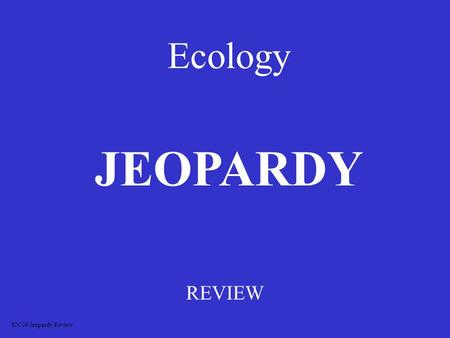Ecology REVIEW JEOPARDY S2C06 Jeopardy Review Ways Organisms Get energy Ecology Living and non Living factors SymbiosisEcologyagain 100 200 300 400 500.