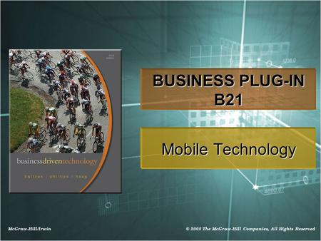 McGraw-Hill/Irwin © 2008 The McGraw-Hill Companies, All Rights Reserved BUSINESS PLUG-IN B21 Mobile Technology.