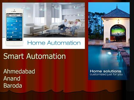 Smart Automation Ahmedabad Anand Baroda. Smart Automation Our vision: To Provide One stop experience of Comfort, Luxury, Convenience & Security on your.