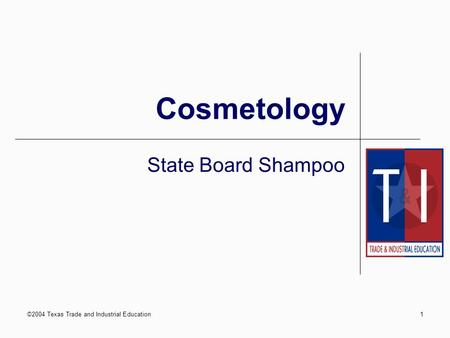 ©2004 Texas Trade and Industrial Education1 Cosmetology State Board Shampoo.