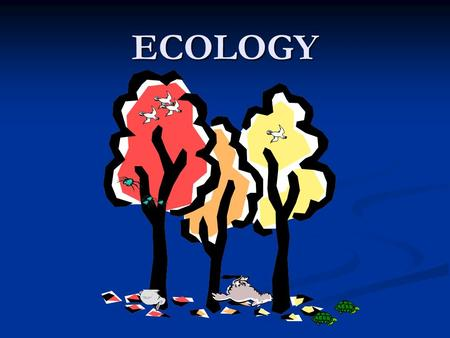 ECOLOGY. ECOLOGY The study of the ABUNDANCE, DISTRIBUTION, and DIVERSITY of organisms and their interactions within an environment.