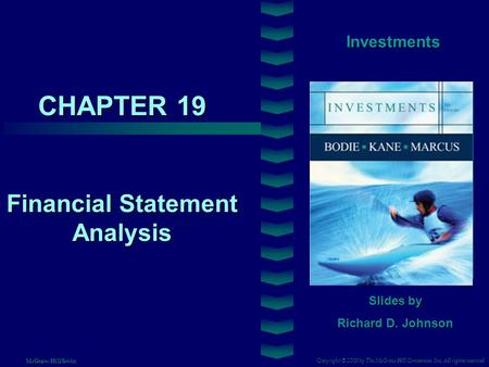 CHAPTER 19 Investments Financial Statement Analysis Slides by Richard D. Johnson Copyright © 2008 by The McGraw-Hill Companies, Inc. All rights reserved.