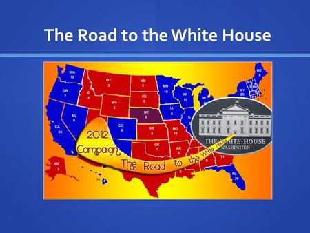 The Road to the White House. Timeline: Running for the Presidency 24 months before election 12 months before election The Decision to Run Gathering support.