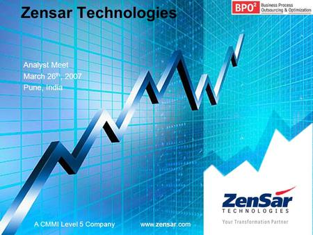Zensar Technologies Analyst Meet March 26 th, 2007 Pune, India A CMMI Level 5 Company www.zensar.com.