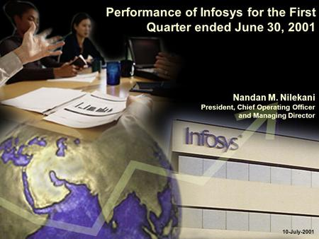 Performance of Infosys for the First Quarter ended June 30, 2001 10-July-2001 Nandan M. Nilekani President, Chief Operating Officer and Managing Director.