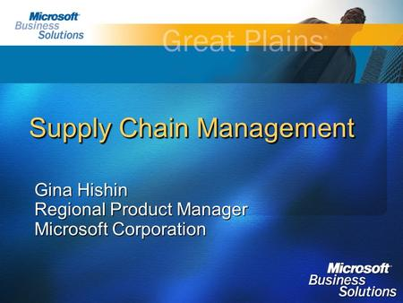 Supply Chain Management Gina Hishin Regional Product Manager Microsoft Corporation.