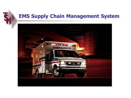 EMS Supply Chain Management System. Why should this be important to you? There is a growing use of EMS as a front door to healthcare in the US EMS is.