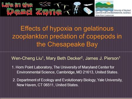Effects of hypoxia on gelatinous zooplankton predation of copepods in the Chesapeake Bay Wen-Cheng Liu 1, Mary Beth Decker 2, James J. Pierson 1 1. Horn.
