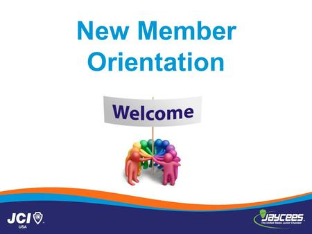 New Member Orientation. On Behalf of the President Jennifer J. Ray 95 th President U.S. Junior Chamber Welcome Congratulations on joining thousands of.