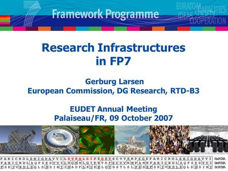 Research Infrastructures in FP7 Gerburg Larsen European Commission, DG Research, RTD-B3 EUDET Annual Meeting Palaiseau/FR, 09 October 2007.