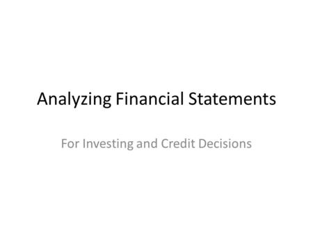 Analyzing Financial Statements For Investing and Credit Decisions.
