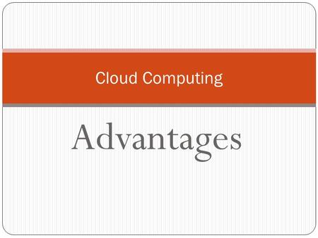 Advantages Cloud Computing. customers only pay for the access and interfaces that they need. The customer buys only the services they need Cost Advantages.