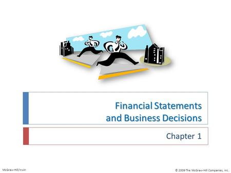 Financial Statements and Business Decisions Chapter 1 McGraw-Hill/Irwin © 2009 The McGraw-Hill Companies, Inc.