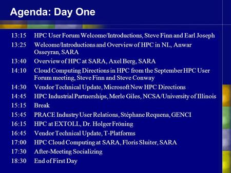 Agenda: Day One 13:15HPC User Forum Welcome/Introductions, Steve Finn and Earl Joseph 13:25Welcome/Introductions and Overview of HPC in NL, Anwar Osseyran,