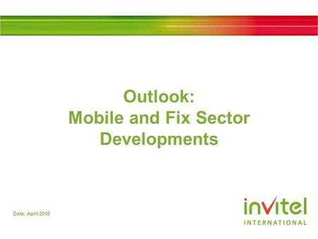 Date: April 2010 Outlook: Mobile and Fix Sector Developments.
