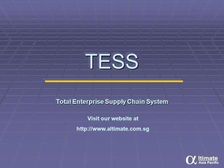 TESS Total Enterprise Supply Chain System Visit our website at