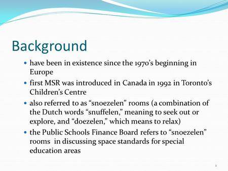 Background have been in existence since the 1970's beginning in Europe first MSR was introduced in Canada in 1992 in Toronto's Children's Centre also referred.