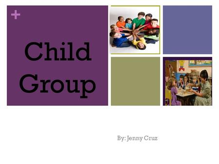 + Child C By: Jenny Cruz Child Group. + Introduction Child groups are very important because they help a child develop their communication skills and.