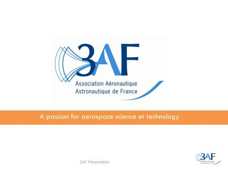 3AF Presentation A passion for aerospace science et technology.