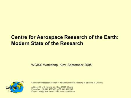 Centre for Aerospace Research of the Earth: Modern State of the Research Centre for Aerospace Research of the Earth ( National Academy of Sciences of Ukraine.