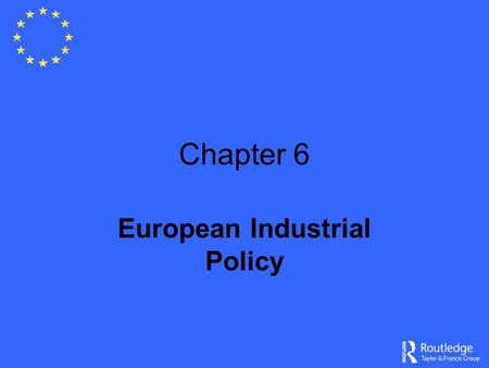 Chapter 6 European Industrial Policy. Competitiveness EU share of global economy Ability to generate growth and sustainable employment Based on efficient,