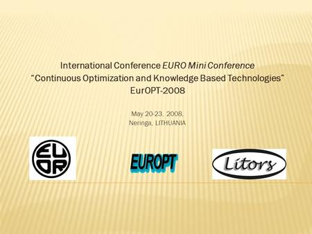 "International Conference EURO Mini Conference ""Continuous Optimization and Knowledge Based Technologies"" EurOPT-2008 May 20-23, 2008, Neringa, LITHUANIA."