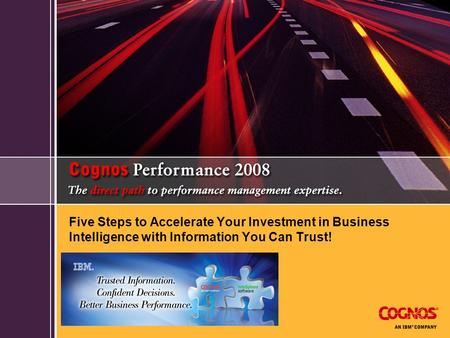Five Steps to Accelerate Your Investment in Business Intelligence with Information You Can Trust!