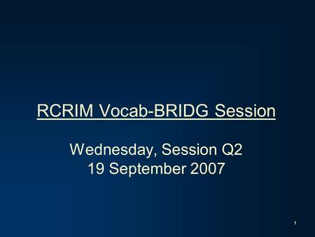 1 RCRIM Vocab-BRIDG Session Wednesday, Session Q2 19 September 2007.
