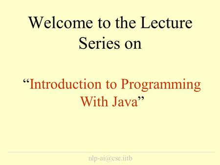 "Welcome to the Lecture Series on ""Introduction to Programming With Java"""